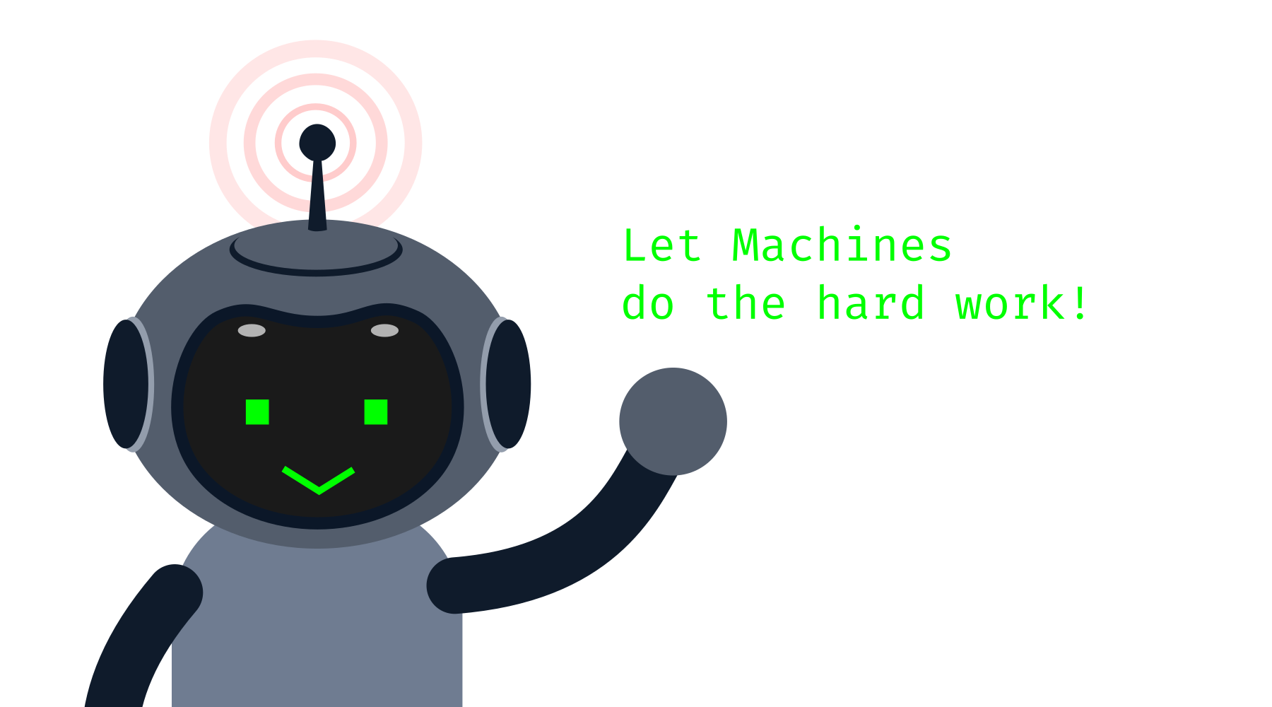 Let machines do the hard work.
